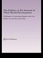 The politics of the Internet in Third World development : challenges in contrasting regimes with case studies of Costa Rica and Cuba