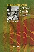 Three statesmen : Gokhale, Gandhi, and Nehru