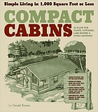 Compact cabins : simple living in 1,000 square feet or less