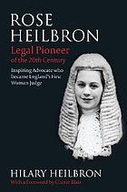 Rose Heilbron : the story of England's first woman Queen's Counsel and judge