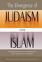 The divergence of Judaism and Islam : interdependence, modernity, and political turmoil