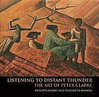 Listening to distant thunder : the art of Peter Clarke