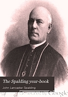 The Spalding year-book; quotations from the writings of Bishop Spalding for each day of the year;