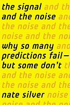 The signal and the noise : why most predictions fail-- but some don't