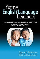 Young English language learners : current research and emerging directions for practice and policy