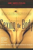 Sexing the body : gender politics and the construction of sexuality