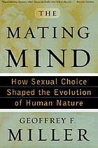 The mating mind : how sexual choice shaped the evolution of human nature