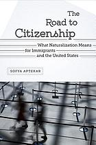 The road to citizenship : what naturalization means for immigrants and the United States