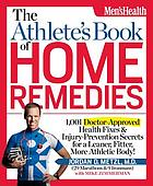 The athlete's book of home remedies : 1,001 doctor-approved health fixes & injury-prevention secrets for a leaner, fitter, more athletic body!