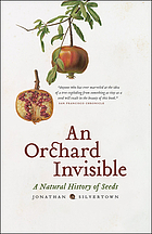 An orchard invisible : a natural history of seeds by Jonathan W Silvertown