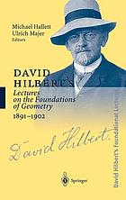 David Hilbert's lectures on the foundations of mathematics and physics, 1891-1933