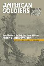 American soldiers : ground combat in the World Wars, Korea, and Vietnam