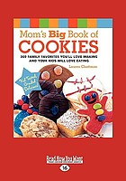 Mom's big book of cookies : 200 family favorites you'll love making and your kids will love eating
