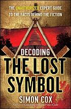 Decoding the Lost symbol : the unauthorized expert guide to the facts behind the fiction