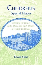 Children's special places : exploring the role of forts, dens, and bush houses in middle childhood