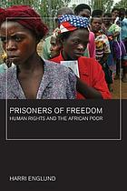 Prisoners of freedom : human rights and the African poor