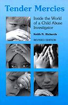 Tender mercies : inside the world of a child abuse investigator