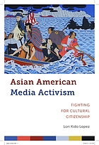 Asian American media activism : fighting for cultural citizenship