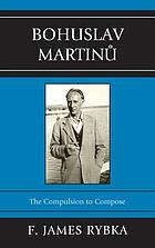 Bohuslav Martinů : the compulsion to compose