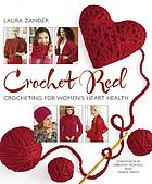 Crochet red : crocheting for women's heart health