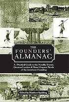 The Founders' almanac : a practical guide to the notable events, greatest leaders & most eloquent words of the American Founding