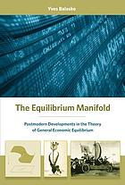 The equilibrium manifold : postmodern developments in the theory of general economic equilibrium