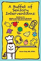 A buffet of sensory interventions : solutions for middle and high school students with autism spectrum disorders
