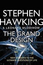 The grand design : [new answers to the ultimate questions of life]