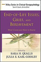 End-of-life issues, grief, and bereavement : what clinicians need to know