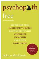 Psychopath free : recovering from emotionally abusive relationships with narcissists, sociopaths, and other toxic people