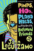 Pimps, hos, playa hatas, and all the rest of my Hollywood friends : a life
