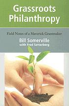Grassroots philanthropy : field notes of a maverick grantmaker