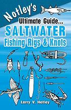 Notley's ultimate guide-- saltwater fishing rigs & knots