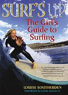 Surf's up : the girl's guide to surfing