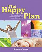The happy plan : the complete diet and lifestyle plan for natural happiness