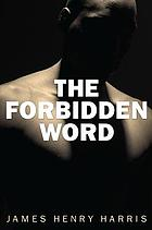 The forbidden word : the symbol and sign of evil in American literature, history, and culture