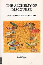 The alchemy of discourse : image, sound and psyche