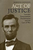 Act of justice : Lincoln's Emancipation Proclamation and the law of war