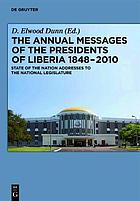 The annual messages of the presidents of Liberia 1848-2010 : state of the nation addresses to the National Legislature : from Joseph Jenkins Roberts to Ellen Johnson Sirleaf
