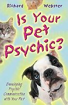 Is your pet psychic? : developing psychic communication with your pet