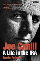 Joe Cahill : a Life in the IRA.
