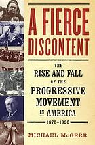 A fierce discontent : the rise and fall of the progressive movement in a