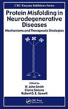 Protein misfolding in neurodegenerative diseases : mechanisms and therapeutic strategies