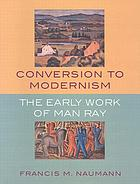 Conversion to modernism : the early work of Man Ray
