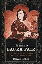 The trials of Laura Fair : sex, murder, and insanity in the Victorian West