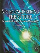 Neuroengineering the future : virtual minds and the creation of immortality