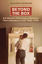 Beyond the box : B.F. Skinner's technology of behavior from laboratory to life, 1950s-1970s