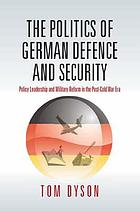 The politics of German defence and security : policy leadership and military reform in the post-Cold War era
