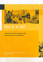 Past it at 40? : a grassroots view of ageism and discrimination in employment : a report