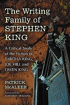 The writing family of Stephen King : a critical study of the fiction of Tabitha King, Joe Hill And Owen King